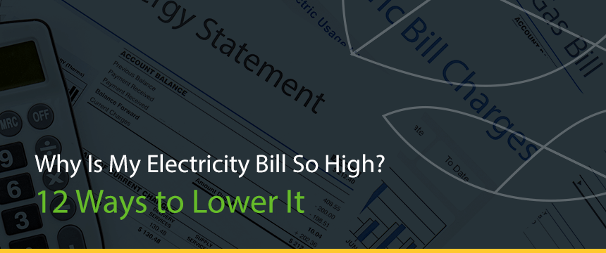 Why Is My Electricity Bill So High? 12 Ways to Lower It