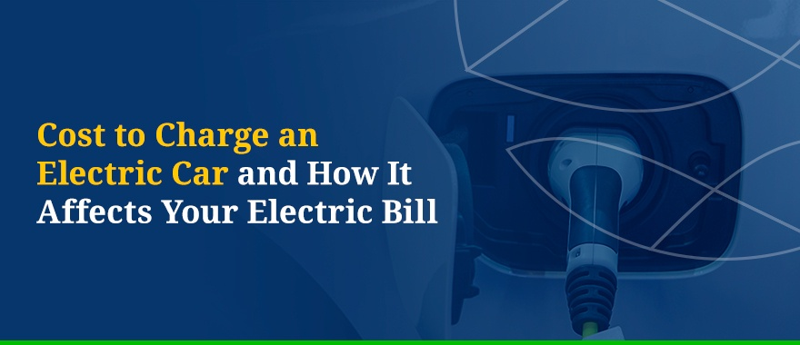 Cost to Charge an Electric Car & How It Affects Your Electric Bill