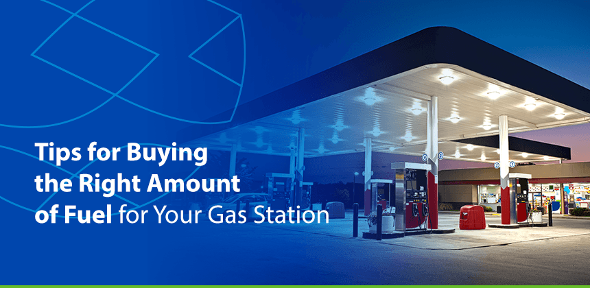 Tips for Buying the Right Amount of Fuel for Your Gas Station