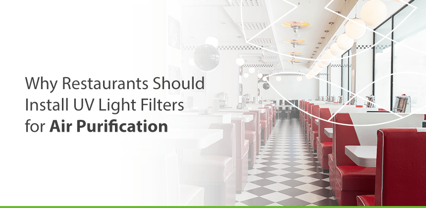 Why Restaurants Should Install UV Light Filters for Air Purification