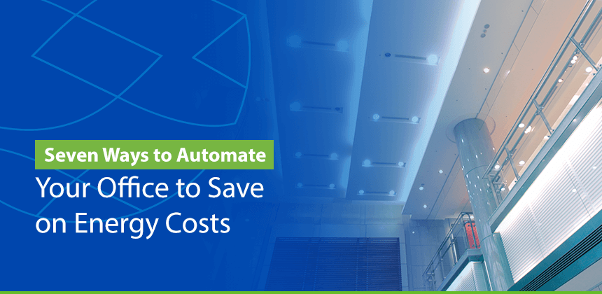 7 Ways to Automate Your Office to Save on Energy Costs